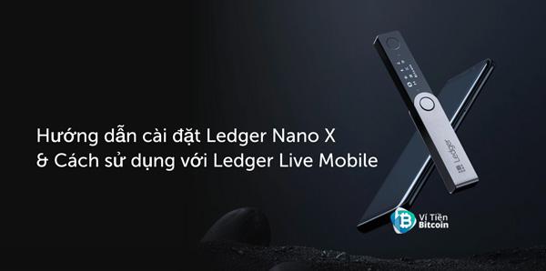 Hướng dẫn cài đặt Ledger Nano X và cách sử dụng với Ledger Live Mobile