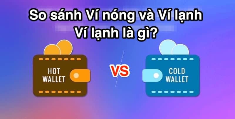 Ví lạnh là gì? So sánh ví nóng và ví lạnh