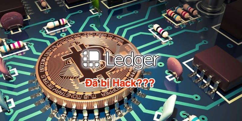 Sự thật về việc website Ledger bị lộ dữ liệu khách hàng. Ví lạnh Ledger còn an toàn không? Cách tự bảo vệ cho người dùng